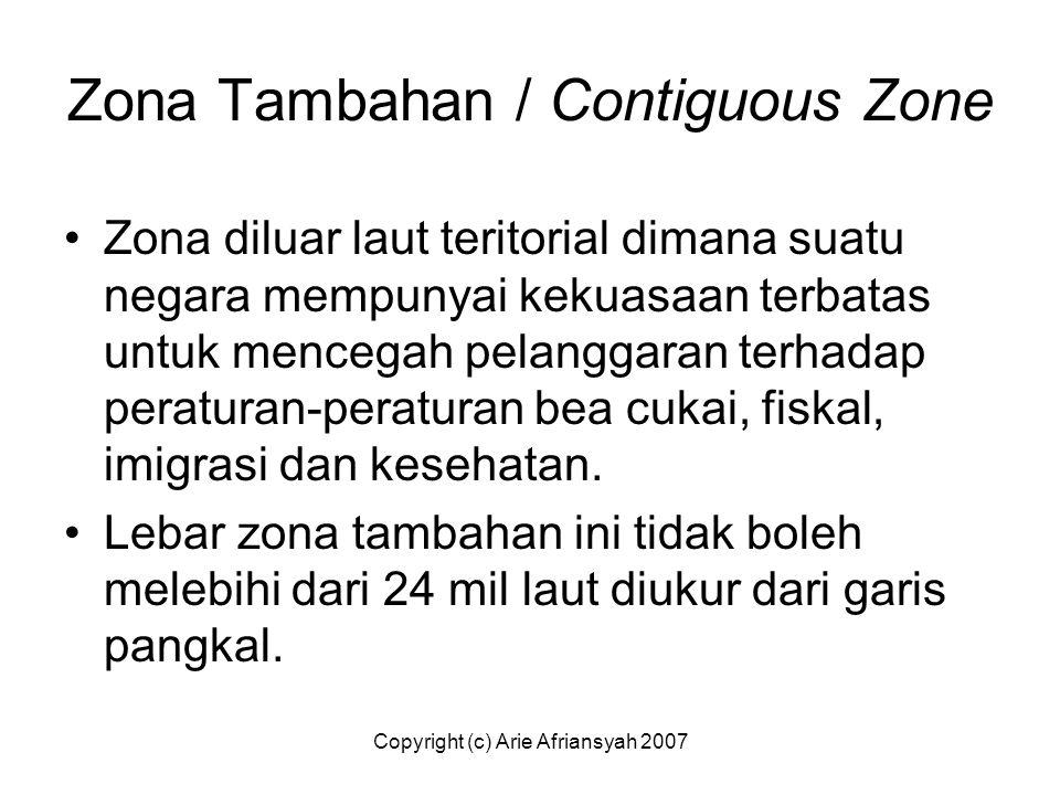 Zona Tambahan / Contiguous Zone Zona diluar laut teritorial dimana suatu negara mempunyai kekuasaan terbatas untuk mencegah pelanggaran terhadap perat