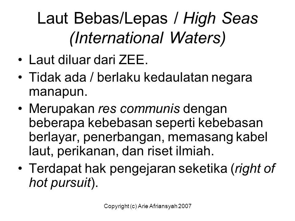 Laut Bebas/Lepas / High Seas (International Waters) Laut diluar dari ZEE. Tidak ada / berlaku kedaulatan negara manapun. Merupakan res communis dengan