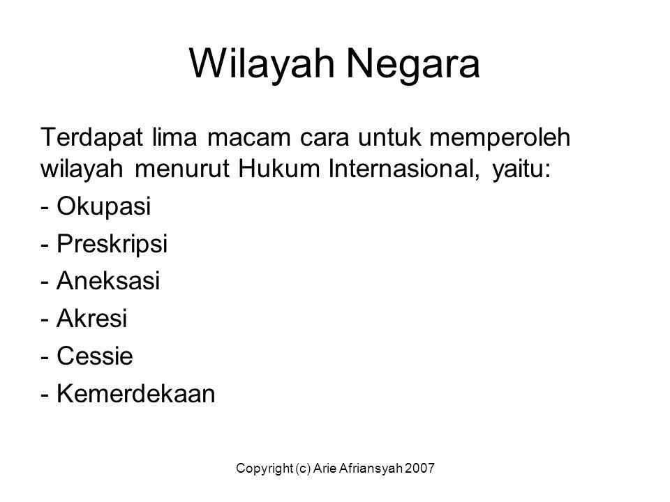 Copyright (c) Arie Afriansyah 2007 Wilayah Negara Terdapat lima macam cara untuk memperoleh wilayah menurut Hukum Internasional, yaitu: - Okupasi - Pr