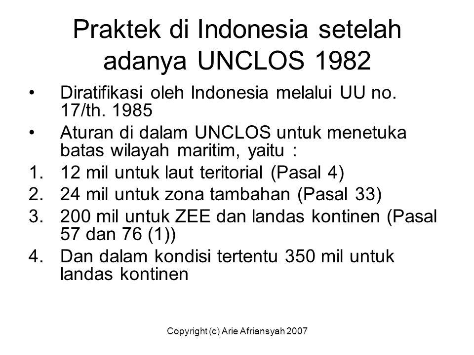 Praktek di Indonesia setelah adanya UNCLOS 1982 Diratifikasi oleh Indonesia melalui UU no. 17/th. 1985 Aturan di dalam UNCLOS untuk menetuka batas wil