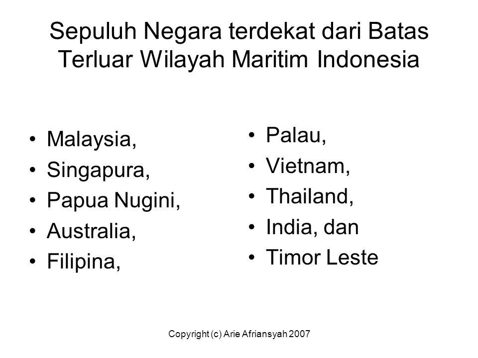 Copyright (c) Arie Afriansyah 2007 Sepuluh Negara terdekat dari Batas Terluar Wilayah Maritim Indonesia Malaysia, Singapura, Papua Nugini, Australia,