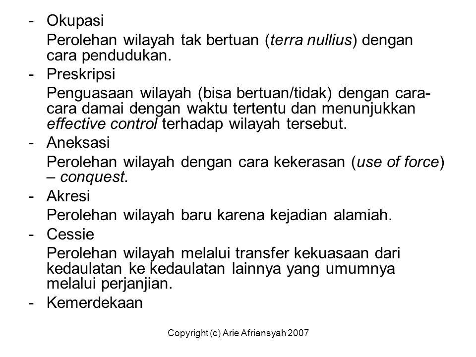 Copyright (c) Arie Afriansyah 2007 -Okupasi Perolehan wilayah tak bertuan (terra nullius) dengan cara pendudukan. -Preskripsi Penguasaan wilayah (bisa