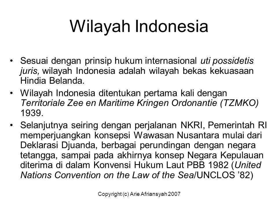 Copyright (c) Arie Afriansyah 2007 Wilayah Indonesia Sesuai dengan prinsip hukum internasional uti possidetis juris, wilayah Indonesia adalah wilayah
