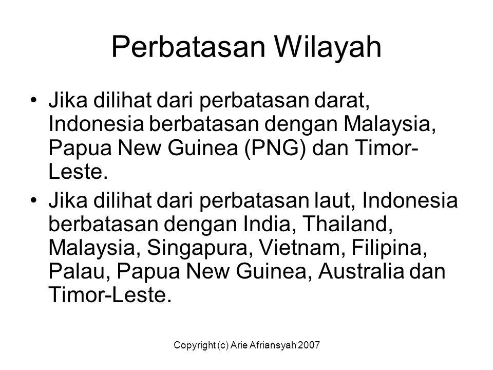 Copyright (c) Arie Afriansyah 2007 Perbatasan Wilayah Jika dilihat dari perbatasan darat, Indonesia berbatasan dengan Malaysia, Papua New Guinea (PNG)