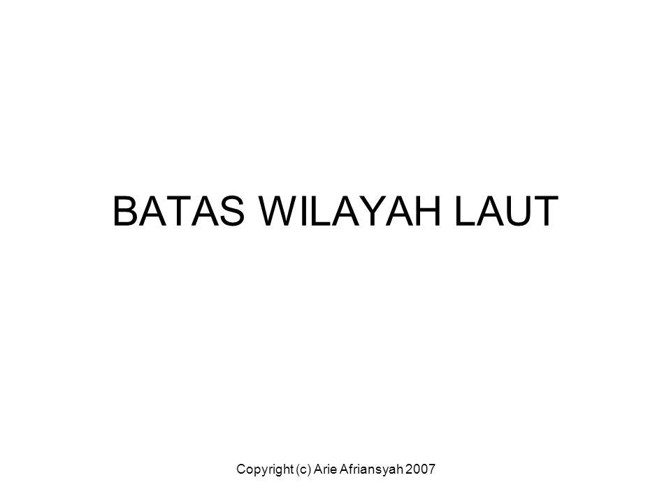 Copyright (c) Arie Afriansyah 2007 BATAS WILAYAH LAUT