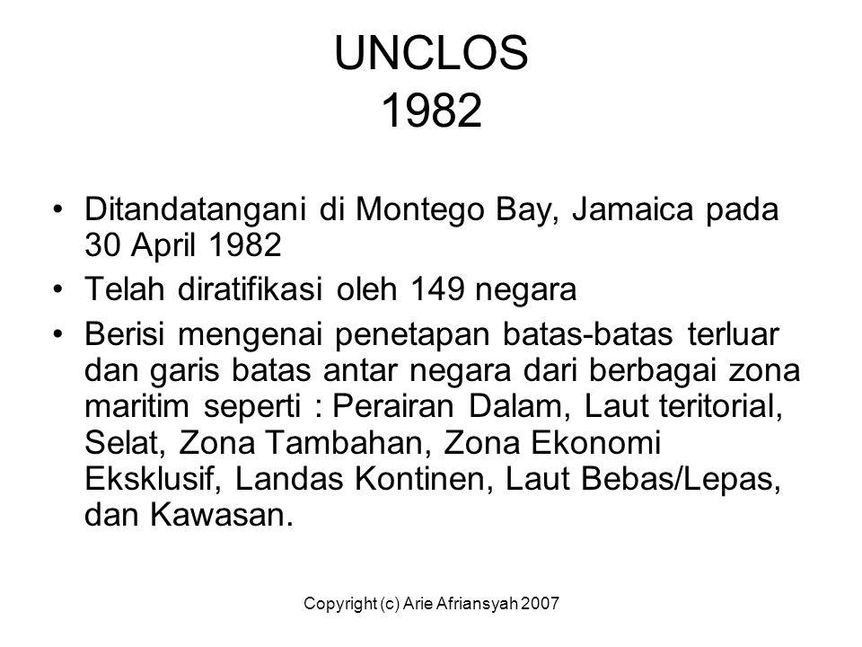 Copyright (c) Arie Afriansyah 2007 UNCLOS 1982 Ditandatangani di Montego Bay, Jamaica pada 30 April 1982 Telah diratifikasi oleh 149 negara Berisi men