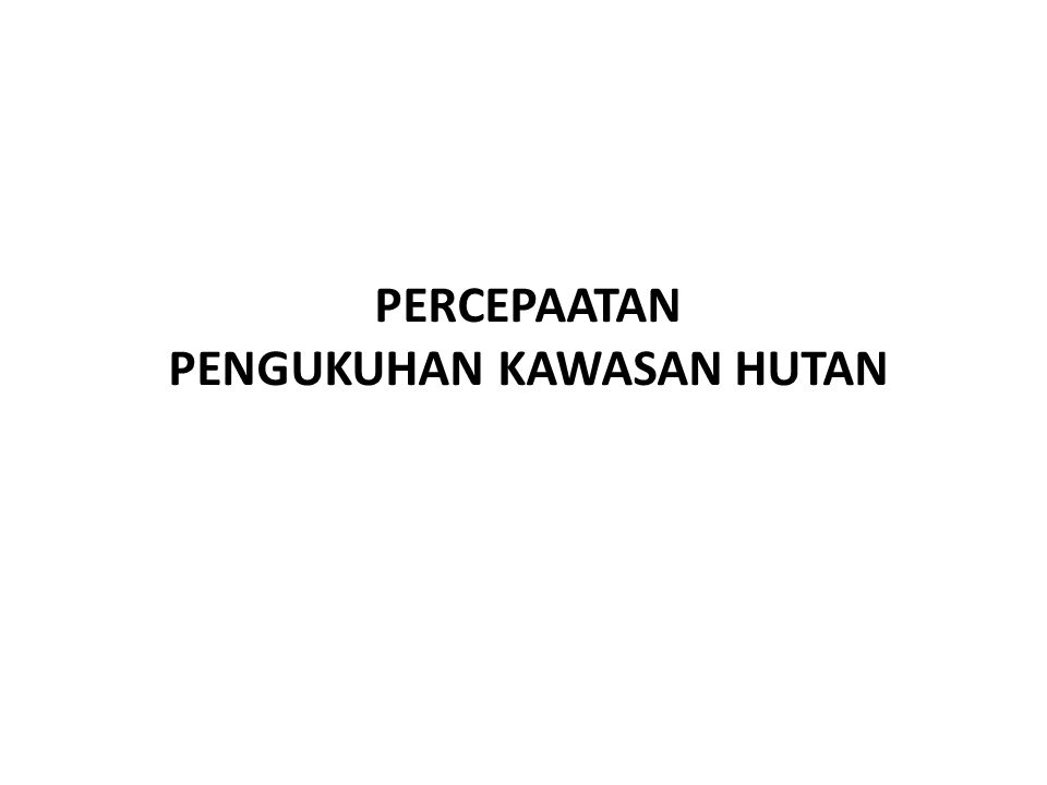 SEJARAH KAWASAN HUTAN 1980 - 1992 1992-1999 -2005 < 1980 UU No.
