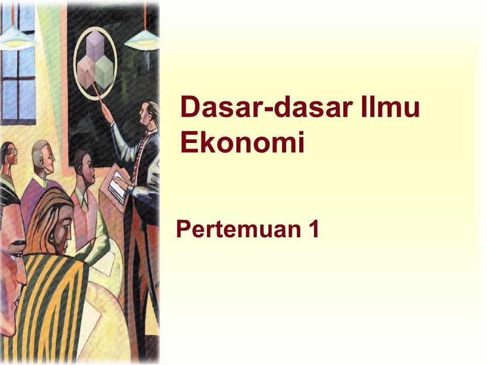 Dasar-dasar Ilmu Ekonomi Pertemuan 1