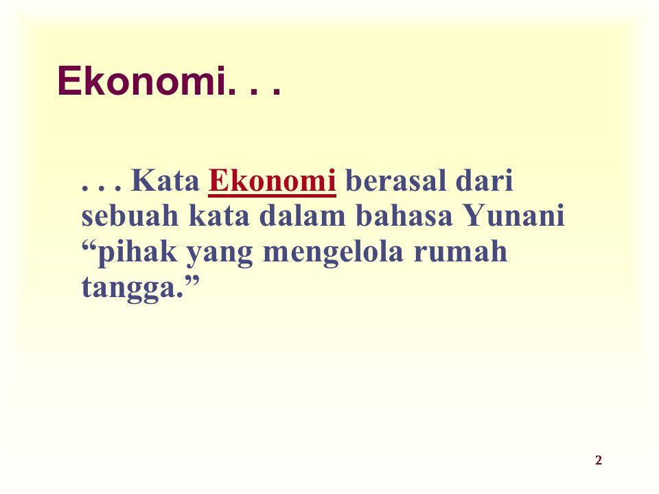 """2 Ekonomi...... Kata Ekonomi berasal dari sebuah kata dalam bahasa Yunani """"pihak yang mengelola rumah tangga."""""""
