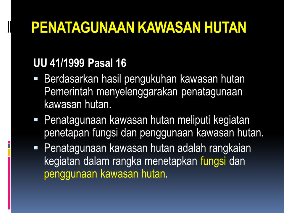 UU 41/1999 Pasal 16  Berdasarkan hasil pengukuhan kawasan hutan Pemerintah menyelenggarakan penatagunaan kawasan hutan.