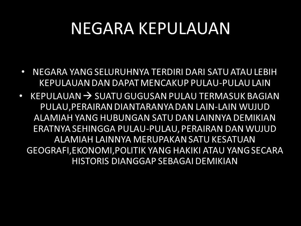 UNSUR –UNSUR PENTING NEGARA KEPULAUAN REPUBLIK INDONESIA 1.DASAR HUKUM  UNCLOS 1982 YANG DIRATIFIKASI KEDALAM UU NO 17 1985 2.BATASAN NEGARA KEPULAUA