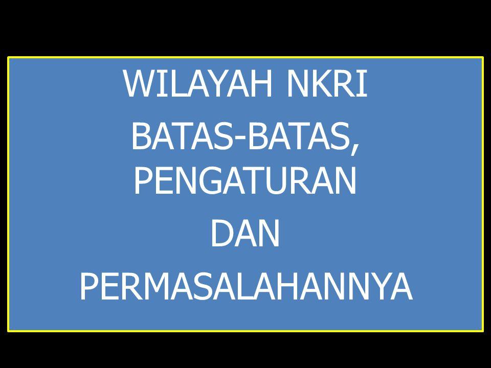 Dasar Hukum Wilayah RI Opini Umum Indonesia TIDAK mempunyai UU Batas Wilayah Negara oleh karena itu lemah secara hukum !