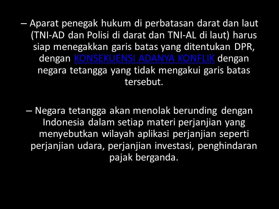 Implikasi UU Batas Wilayah NKRI Terhadap Batas Yang Belum Diperjanjikan: – Indonesia secara sepihak menentukan sendiri garis batas wilayahnya. Bertent