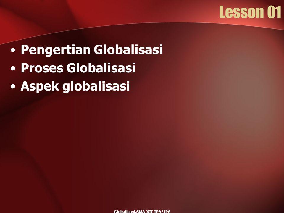Globalisasi,SMA XII IPA/IPS Lesson 01 Pengertian Globalisasi Proses Globalisasi Aspek globalisasi
