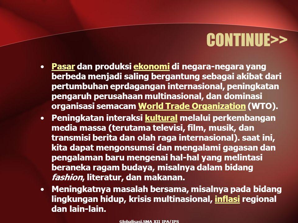 Globalisasi,SMA XII IPA/IPS CONTINUE>> Pasar dan produksi ekonomi di negara-negara yang berbeda menjadi saling bergantung sebagai akibat dari pertumbu