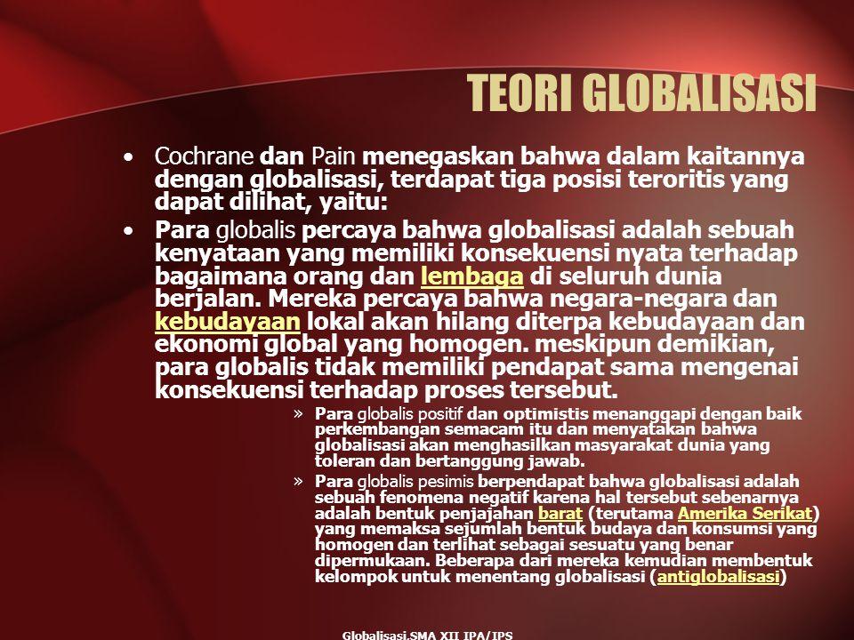 Globalisasi,SMA XII IPA/IPS TEORI GLOBALISASI Cochrane dan Pain menegaskan bahwa dalam kaitannya dengan globalisasi, terdapat tiga posisi teroritis ya