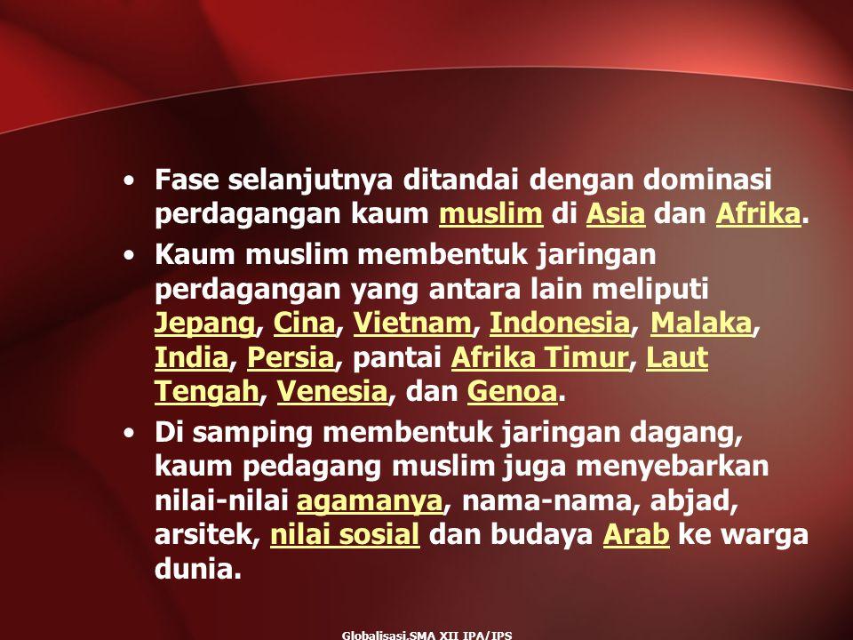 Globalisasi,SMA XII IPA/IPS Fase selanjutnya ditandai dengan dominasi perdagangan kaum muslim di Asia dan Afrika.muslimAsiaAfrika Kaum muslim membentu