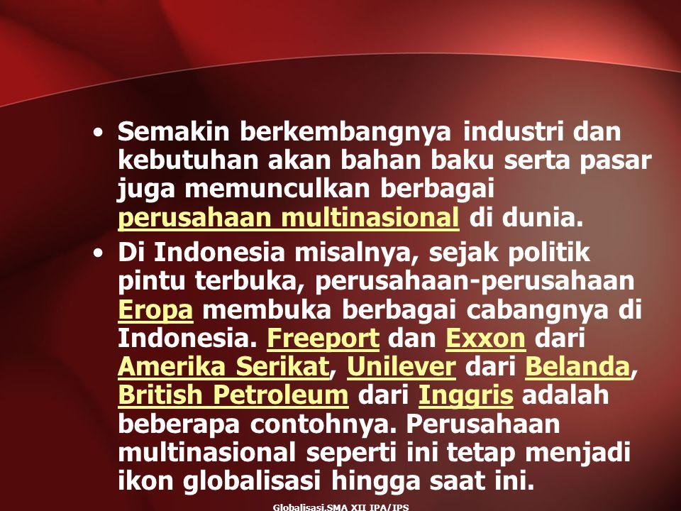 Globalisasi,SMA XII IPA/IPS Semakin berkembangnya industri dan kebutuhan akan bahan baku serta pasar juga memunculkan berbagai perusahaan multinasiona