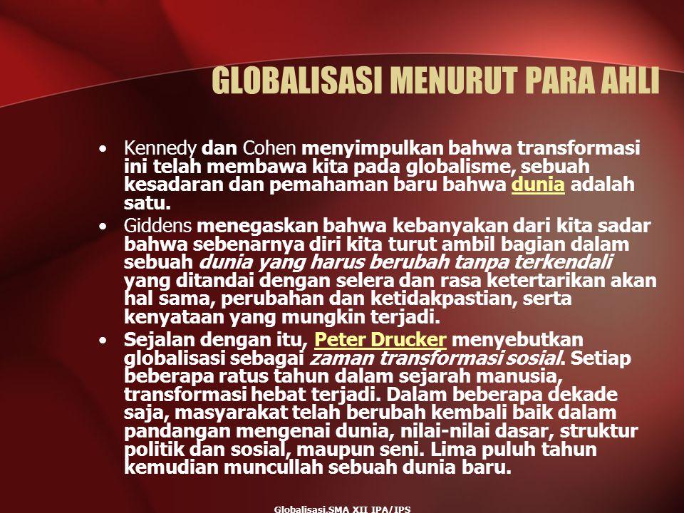 Globalisasi,SMA XII IPA/IPS GLOBALISASI MENURUT PARA AHLI Kennedy dan Cohen menyimpulkan bahwa transformasi ini telah membawa kita pada globalisme, se