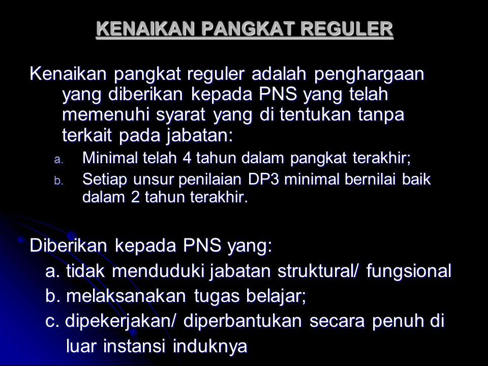 KENAIKAN PANGKAT REGULER Kenaikan pangkat reguler adalah penghargaan yang diberikan kepada PNS yang telah memenuhi syarat yang di tentukan tanpa terka