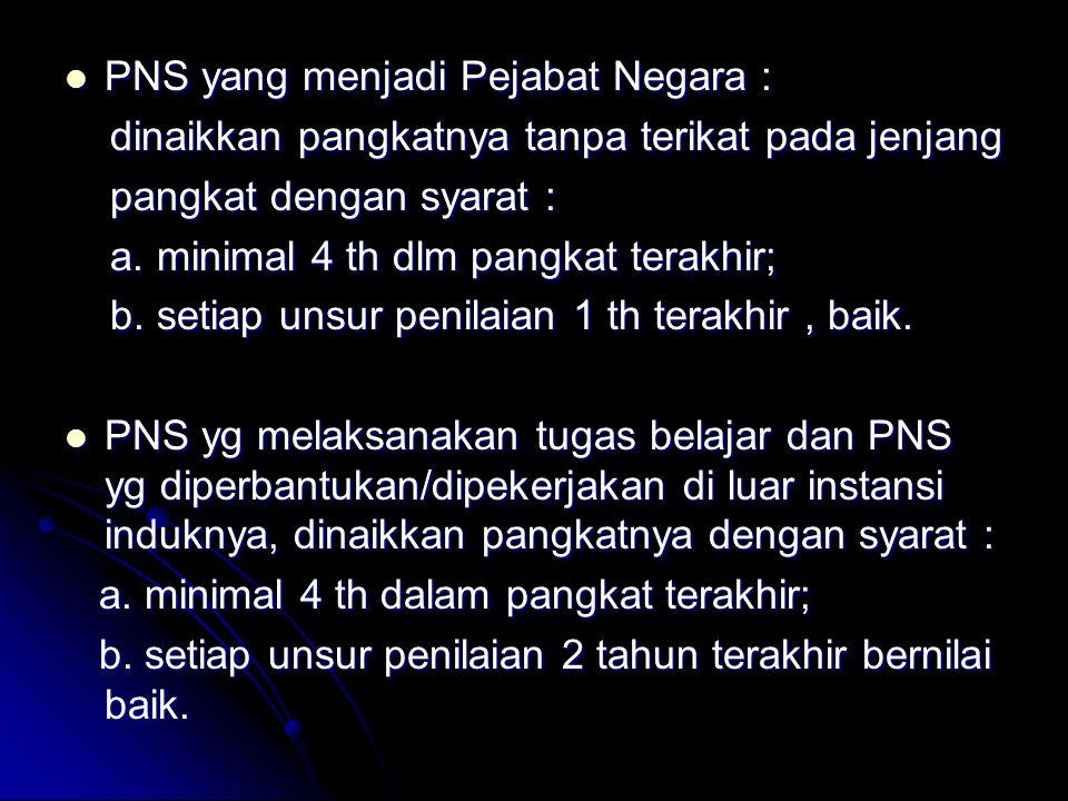 PNS yang menjadi Pejabat Negara : PNS yang menjadi Pejabat Negara : dinaikkan pangkatnya tanpa terikat pada jenjang dinaikkan pangkatnya tanpa terikat