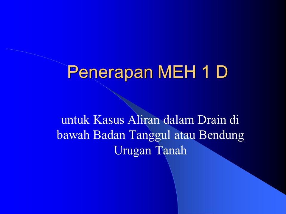 Penerapan MEH 1 D untuk Kasus Aliran dalam Drain di bawah Badan Tanggul atau Bendung Urugan Tanah