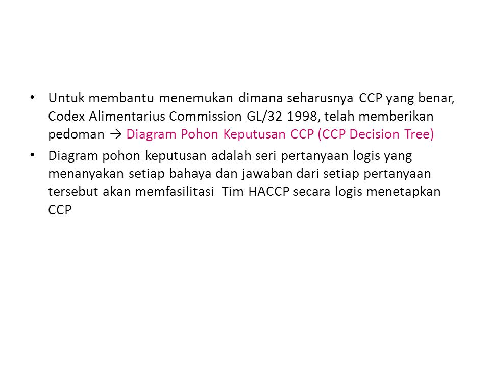Untuk membantu menemukan dimana seharusnya CCP yang benar, Codex Alimentarius Commission GL/32 1998, telah memberikan pedoman → Diagram Pohon Keputusa