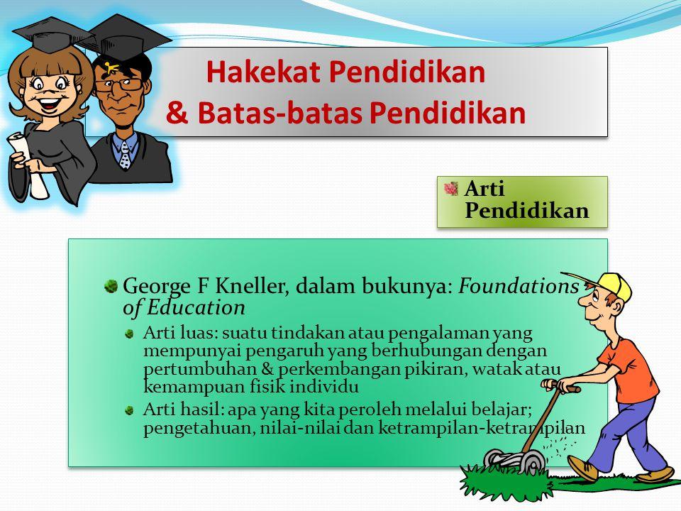 Arti Pendidikan George F Kneller, dalam bukunya: Foundations of Education Arti luas: suatu tindakan atau pengalaman yang mempunyai pengaruh yang berhu