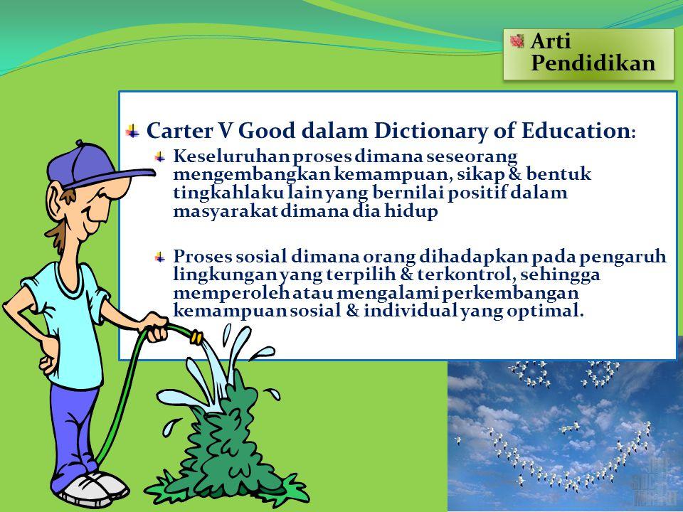 Carter V Good dalam Dictionary of Education : Keseluruhan proses dimana seseorang mengembangkan kemampuan, sikap & bentuk tingkahlaku lain yang bernil