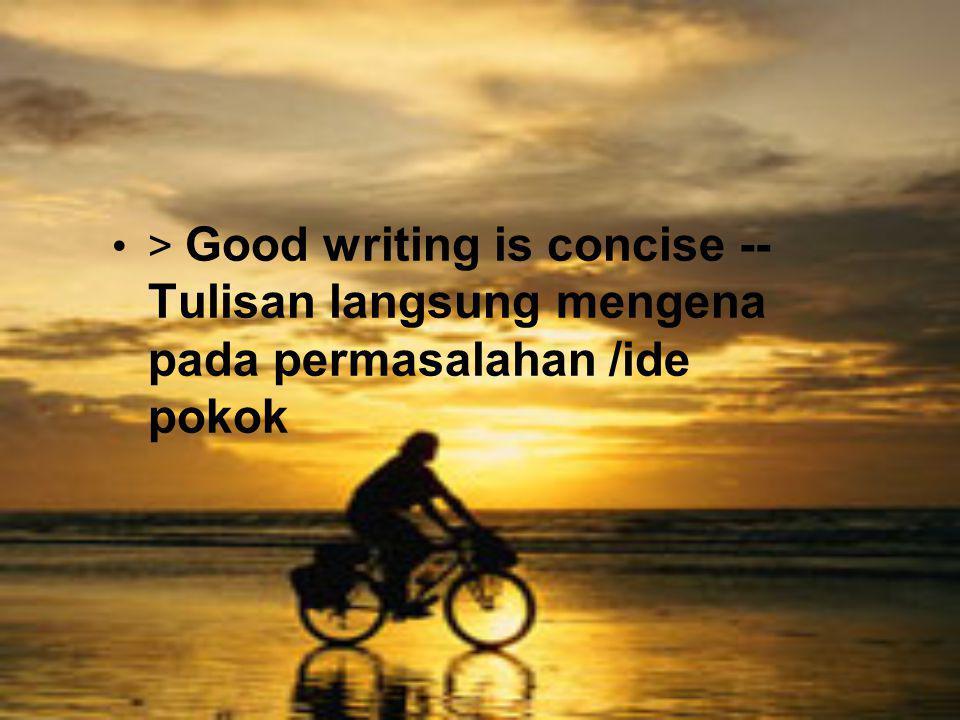 > Good writing is concise -- Tulisan langsung mengena pada permasalahan /ide pokok
