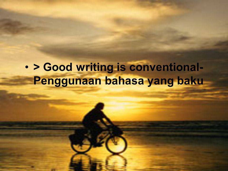 > Good writing is conventional- Penggunaan bahasa yang baku