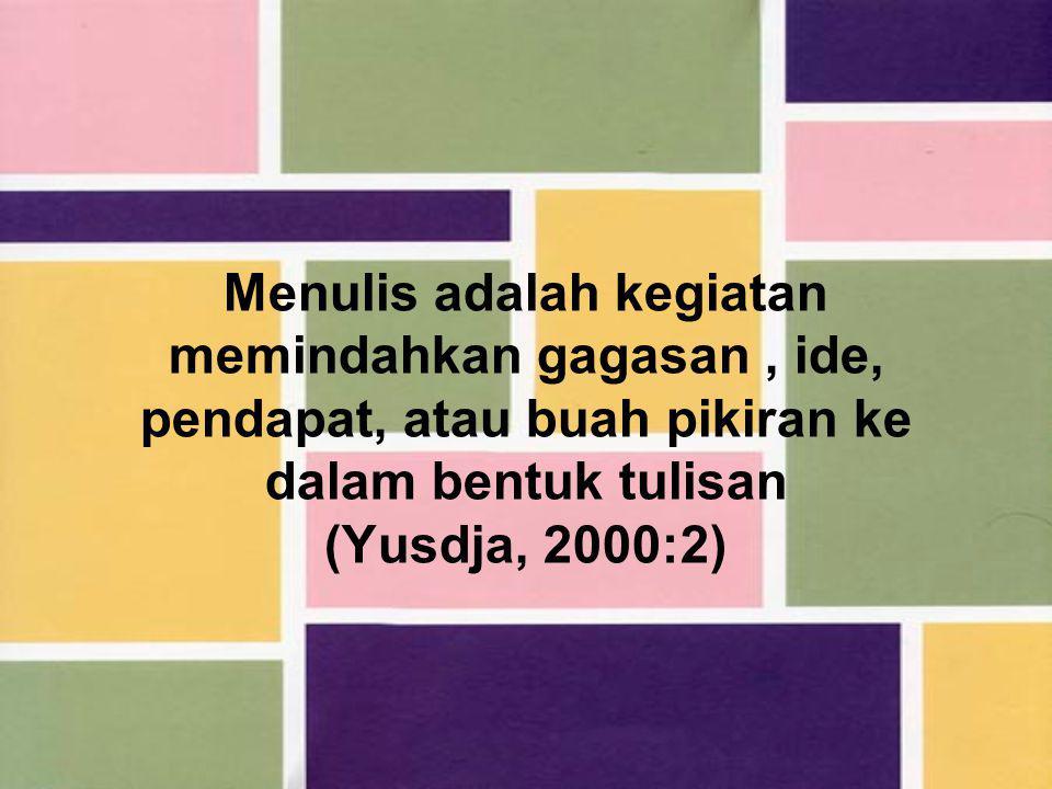 Menulis adalah kegiatan memindahkan gagasan, ide, pendapat, atau buah pikiran ke dalam bentuk tulisan (Yusdja, 2000:2)