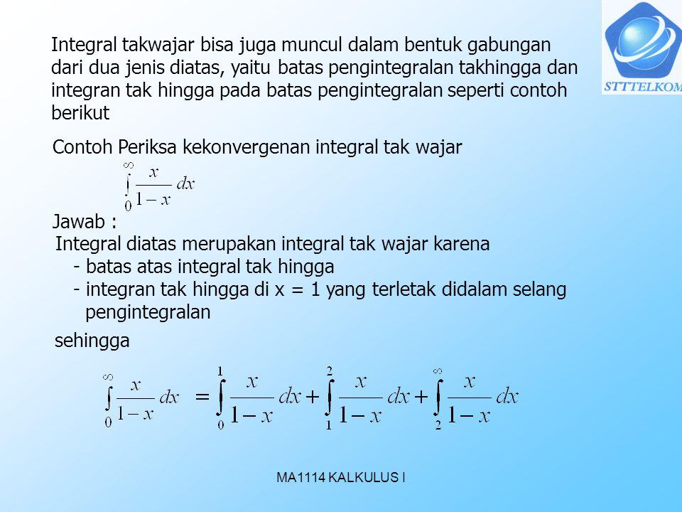 MA1114 KALKULUS I Integral takwajar bisa juga muncul dalam bentuk gabungan dari dua jenis diatas, yaitu batas pengintegralan takhingga dan integran ta
