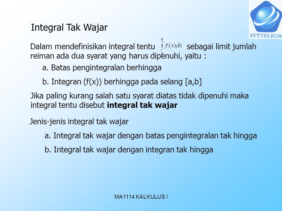 MA1114 KALKULUS I Integral Tak Wajar Dalam mendefinisikan integral tentu sebagai limit jumlah reiman ada dua syarat yang harus dipenuhi, yaitu : a. Ba