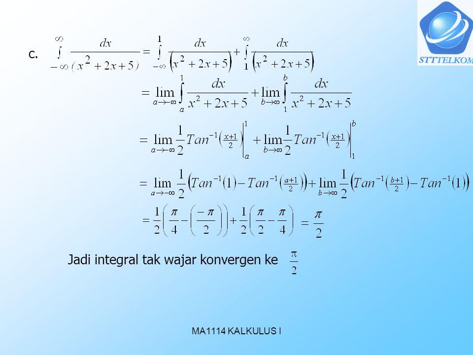MA1114 KALKULUS I c. Jadi integral tak wajar konvergen ke