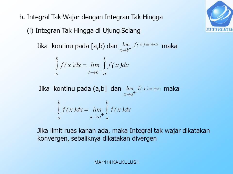 MA1114 KALKULUS I b. Integral Tak Wajar dengan Integran Tak Hingga (i) Integran Tak Hingga di Ujung Selang Jika kontinu pada [a,b) dan maka Jika konti
