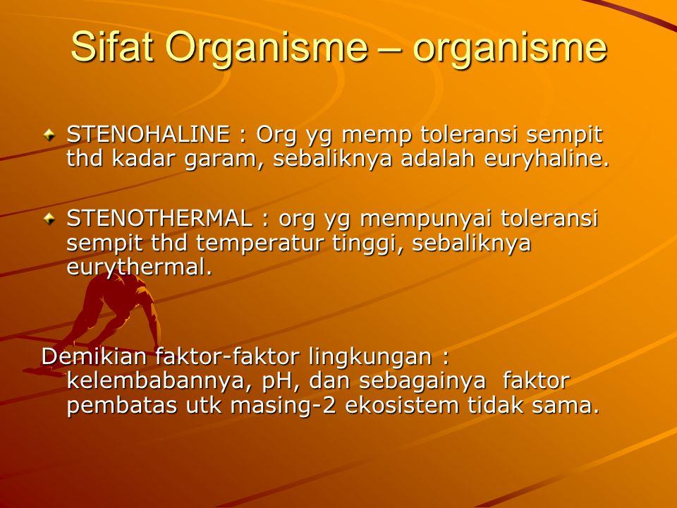 Sifat Organisme – organisme STENOHALINE : Org yg memp toleransi sempit thd kadar garam, sebaliknya adalah euryhaline. STENOTHERMAL : org yg mempunyai