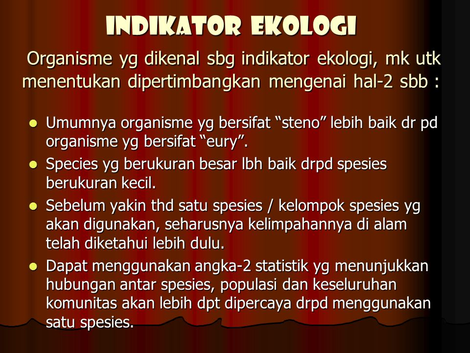 "INDIKATOR EKOLOGI Organisme yg dikenal sbg indikator ekologi, mk utk menentukan dipertimbangkan mengenai hal-2 sbb : Umumnya organisme yg bersifat ""st"