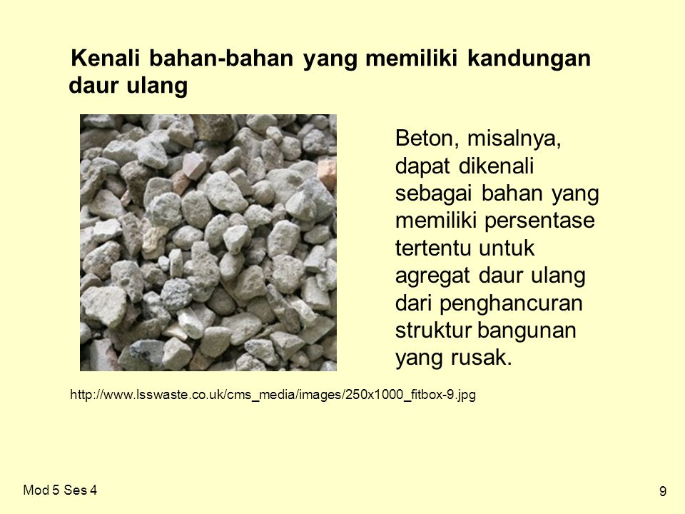 9 Mod 5 Ses 4 Kenali bahan-bahan yang memiliki kandungan daur ulang Beton, misalnya, dapat dikenali sebagai bahan yang memiliki persentase tertentu un