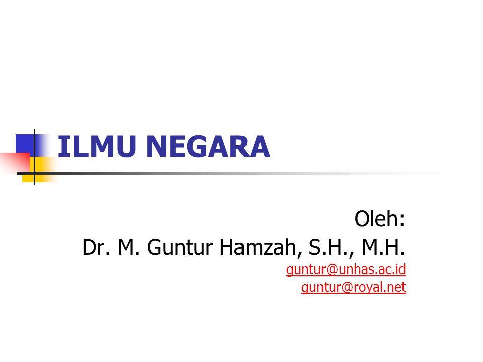 ILMU NEGARA Oleh: Dr. M. Guntur Hamzah, S.H., M.H. guntur@unhas.ac.id guntur@royal.net