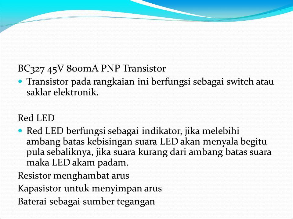 BC327 45V 800mA PNP Transistor Transistor pada rangkaian ini berfungsi sebagai switch atau saklar elektronik. Red LED Red LED berfungsi sebagai indika