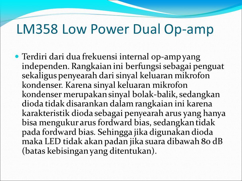 LM358 Low Power Dual Op-amp Terdiri dari dua frekuensi internal op-amp yang independen. Rangkaian ini berfungsi sebagai penguat sekaligus penyearah da