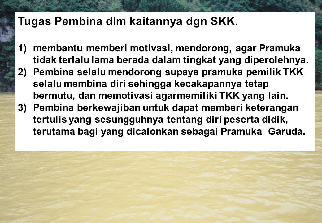 Tugas Pembina dlm kaitannya dgn SKK. 1)membantu memberi motivasi, mendorong, agar Pramuka tidak terlalu lama berada dalam tingkat yang diperolehnya. 2
