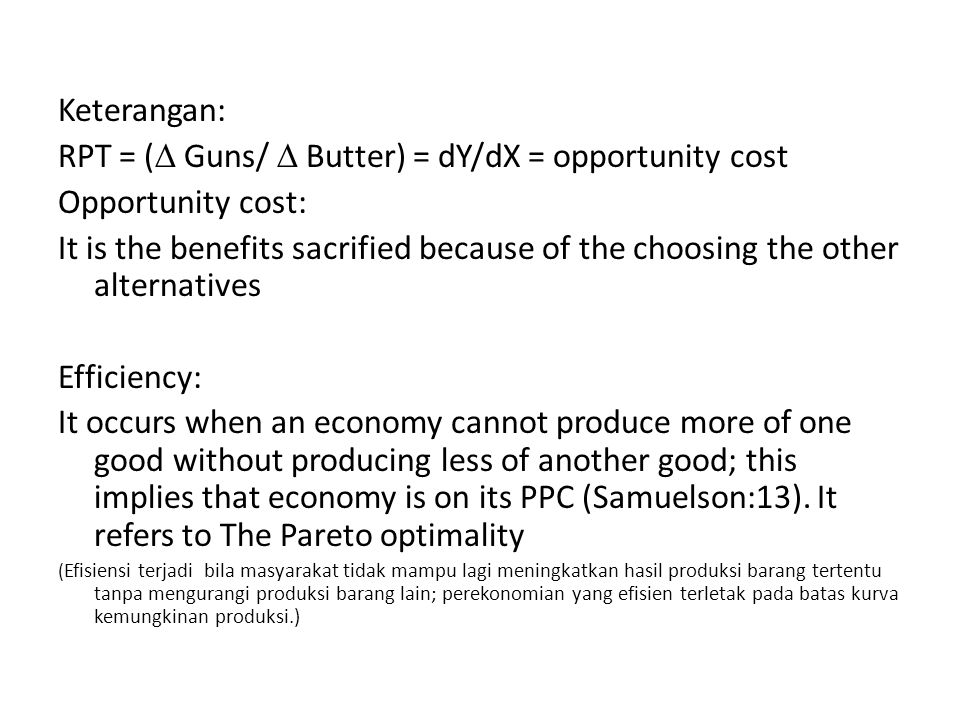 Keterangan: RPT = (  Guns/  Butter) = dY/dX = opportunity cost Opportunity cost: It is the benefits sacrified because of the choosing the other alte