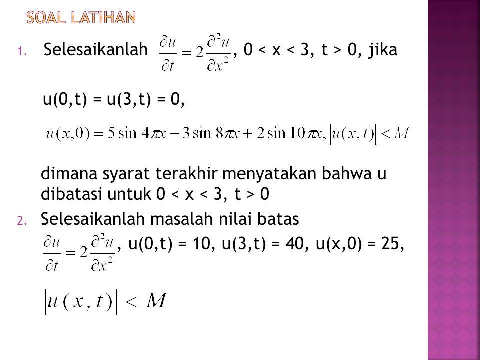 1. Selesaikanlah, 0 0, jika u(0,t) = u(3,t) = 0, dimana syarat terakhir menyatakan bahwa u dibatasi untuk 0 0 2. Selesaikanlah masalah nilai batas, u(