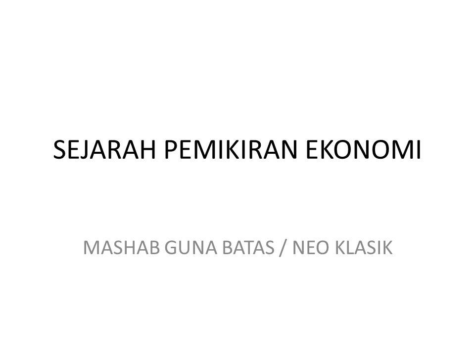 SEJARAH PEMIKIRAN EKONOMI MASHAB GUNA BATAS / NEO KLASIK