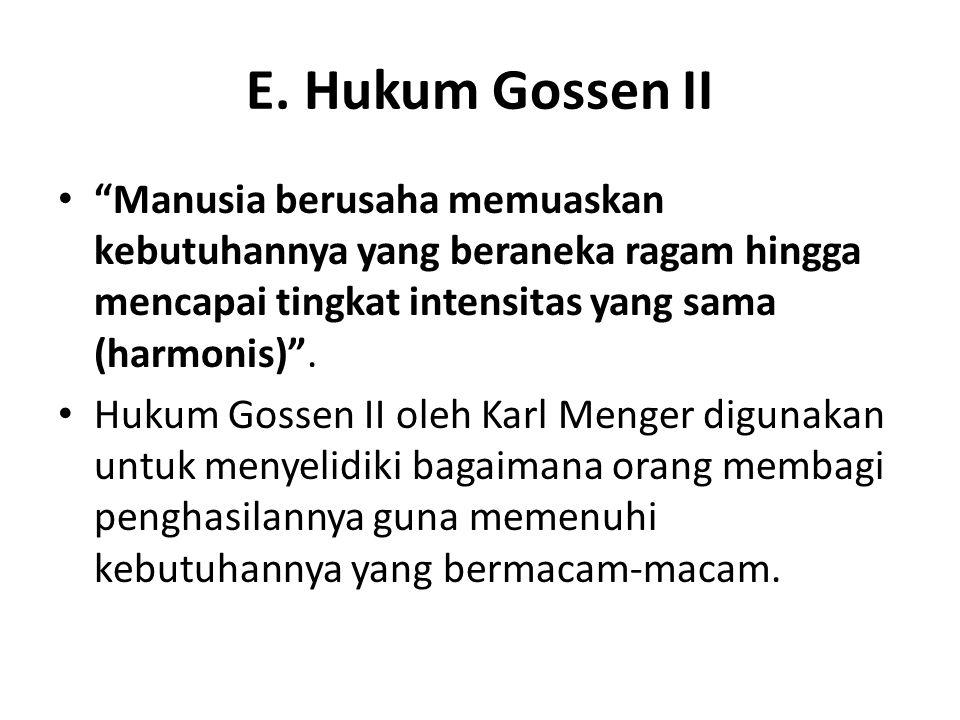 """E. Hukum Gossen II """"Manusia berusaha memuaskan kebutuhannya yang beraneka ragam hingga mencapai tingkat intensitas yang sama (harmonis)"""". Hukum Gossen"""