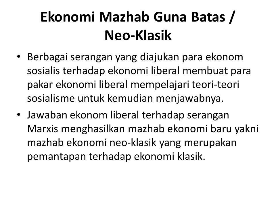 Ekonomi Mazhab Guna Batas / Neo-Klasik Berbagai serangan yang diajukan para ekonom sosialis terhadap ekonomi liberal membuat para pakar ekonomi libera