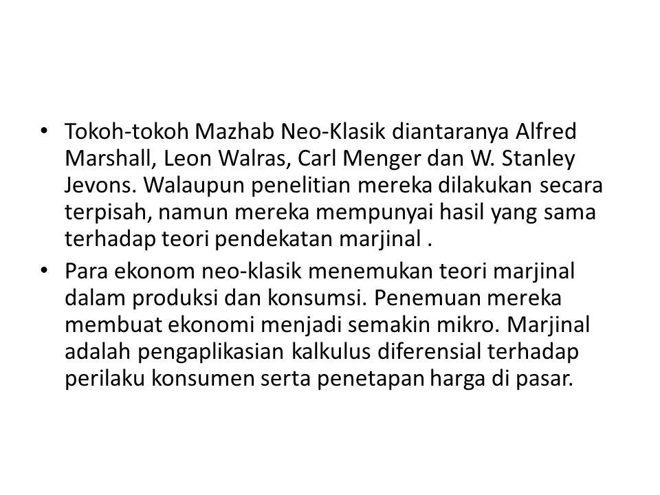 Tokoh-tokoh Mazhab Neo-Klasik diantaranya Alfred Marshall, Leon Walras, Carl Menger dan W. Stanley Jevons. Walaupun penelitian mereka dilakukan secara