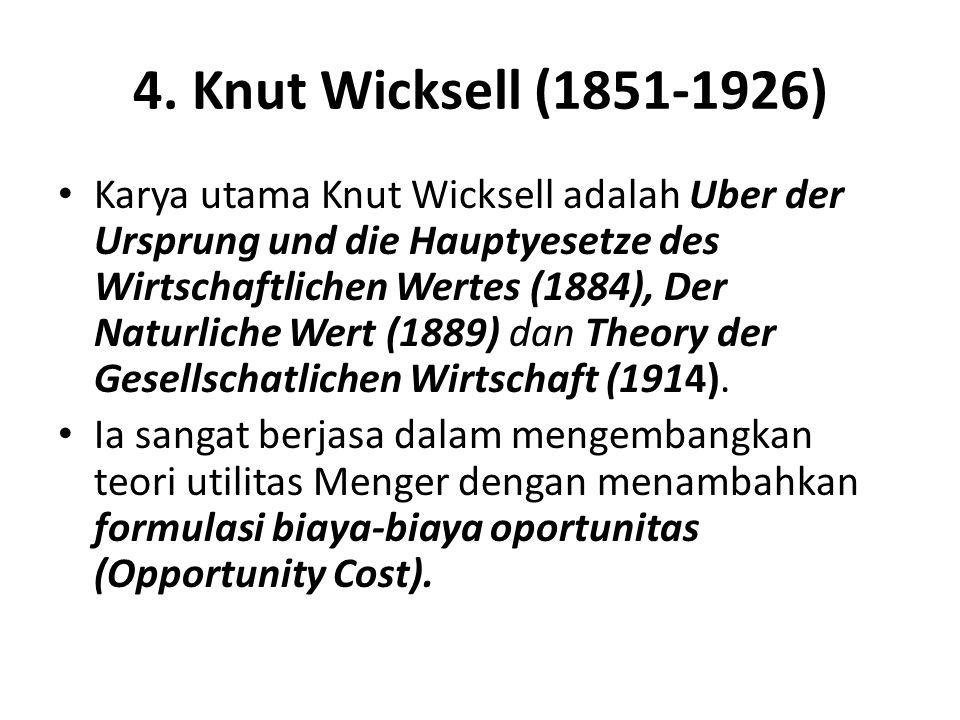 4. Knut Wicksell (1851-1926) Karya utama Knut Wicksell adalah Uber der Ursprung und die Hauptyesetze des Wirtschaftlichen Wertes (1884), Der Naturlich
